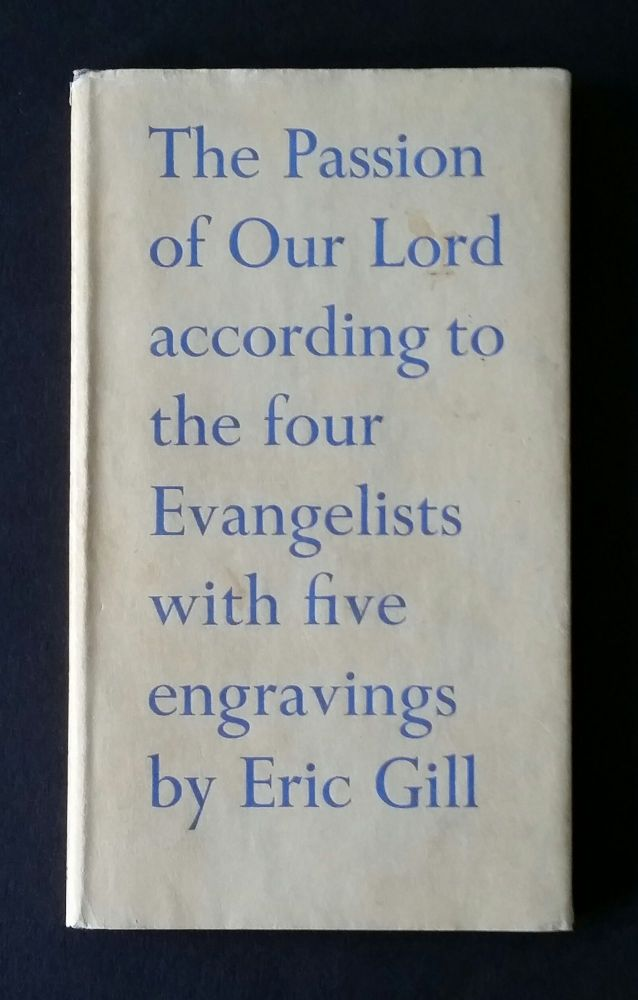 The Passion of Our Lord Jesus Christ; According to the Four Evangelists. Gospels, Eric Gill.