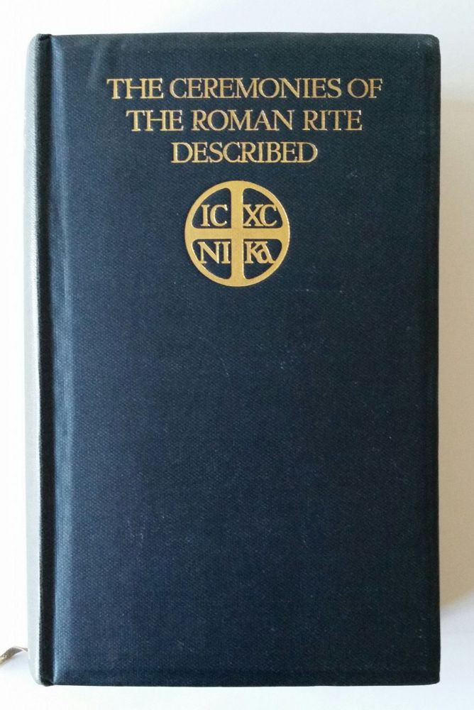 The Ceremonies of the Roman Rite Described. Liturgy, Adrian Fortescue, J. B. O'Connell.