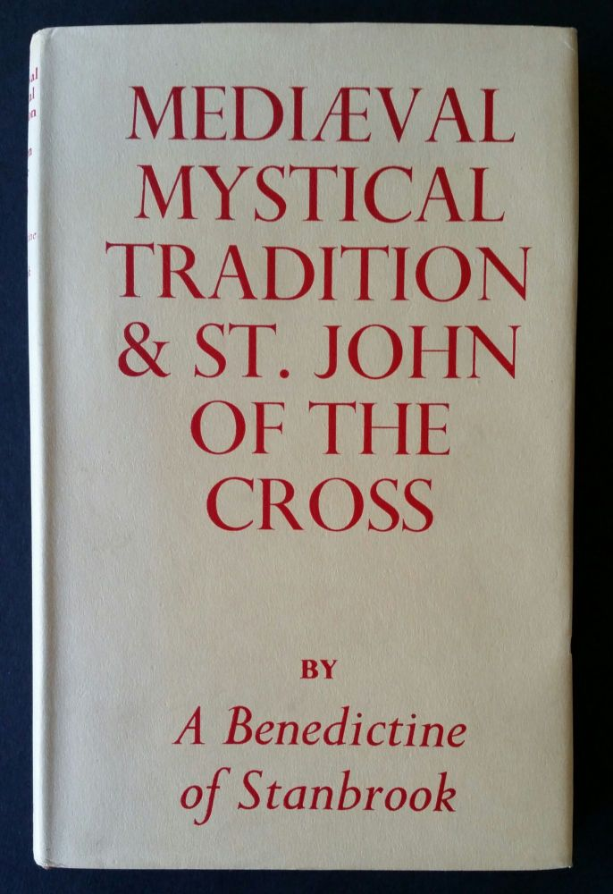 Medieval Mystical Tradition and Saint John of the Cross. A Benedictine of Stanbrook.