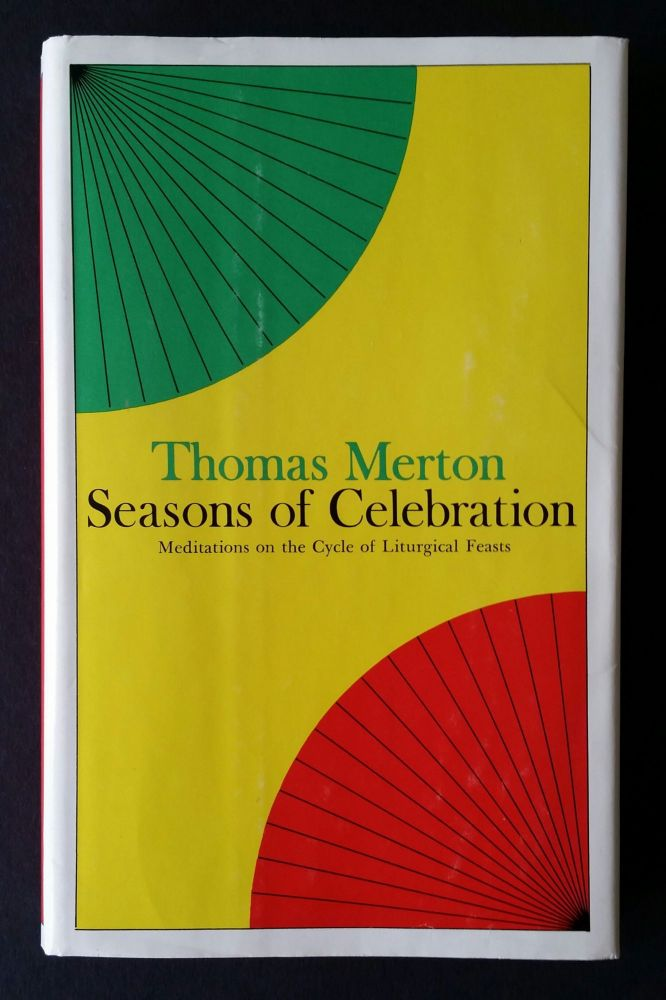 Seasons of Celebration; Meditations on the Cycle of Liturgical Feasts. Thomas Merton.