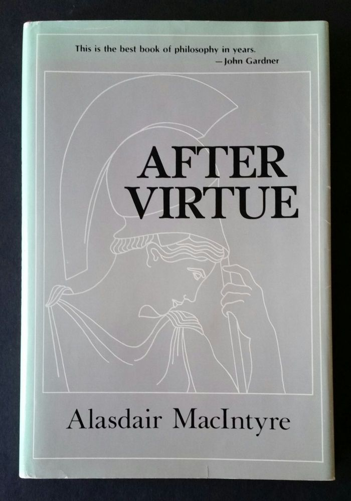 After Virtue; A Study in Moral Theory. Alasdair MacIntyre.