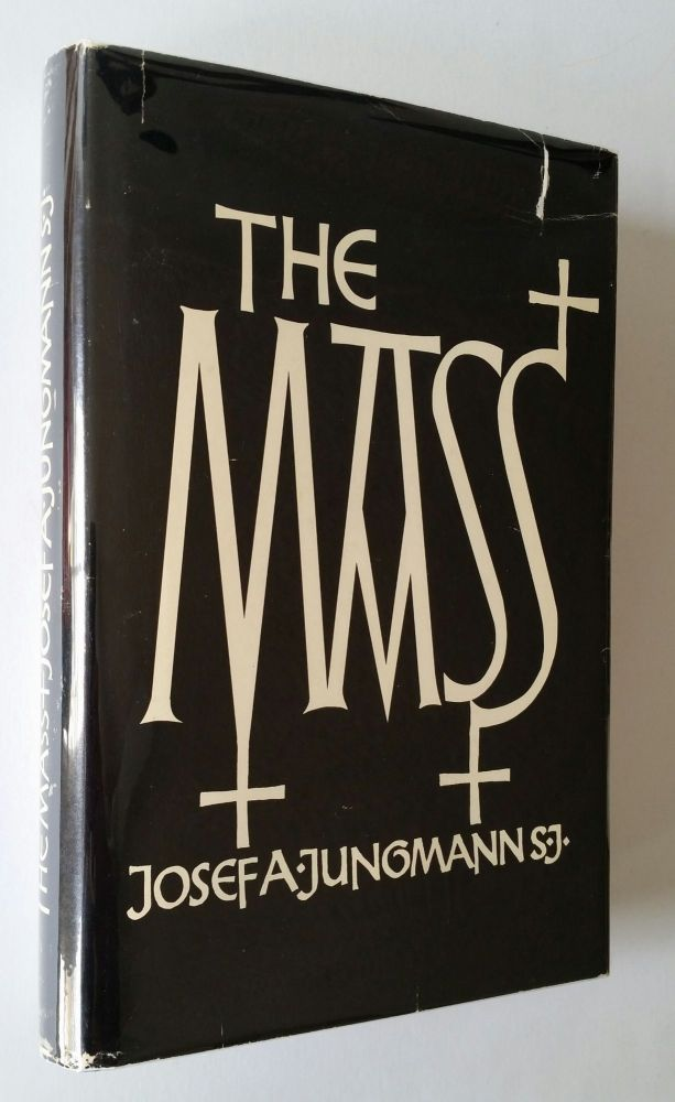 The Mass; An Historical, Theological, and Pastoral Survey. Joseph Jungmann.