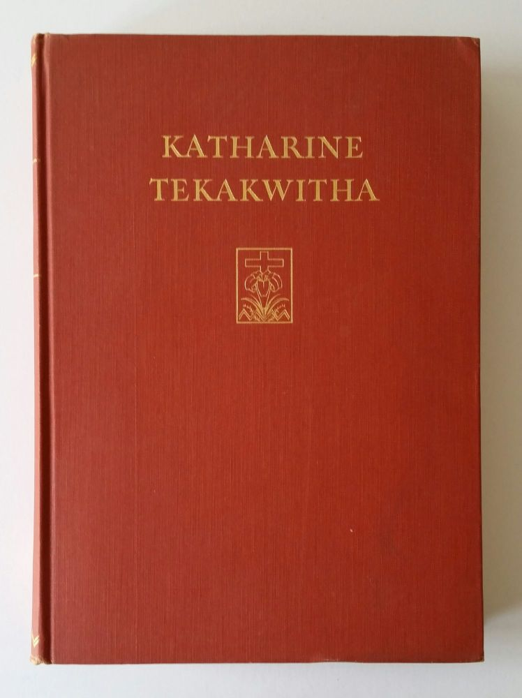 Katharine Tekakwitha; The Lily of the Mohawks. LeRoy Appleton.