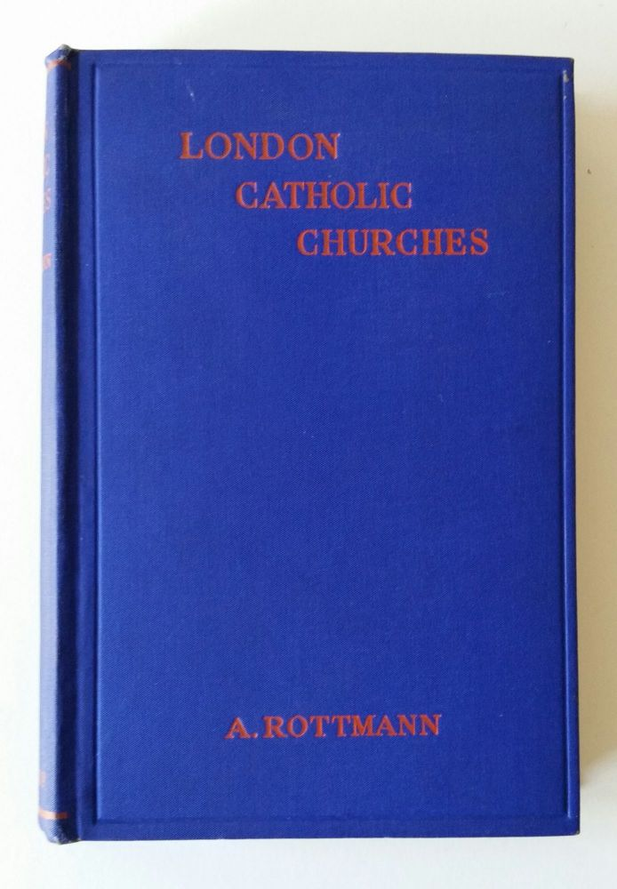 London Catholic Churches; A Historical & Artistic Record. Alexander Rottmann.