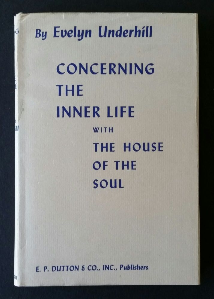 Concerning the Inner Life with The House of the Soul. Evelyn Underhill.