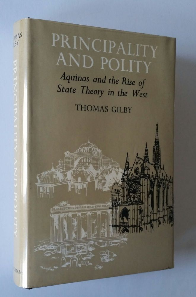 Principal and Polity; Aquinas and the Rise of State Theory in the West. Aquinas, Thomas Gilby.