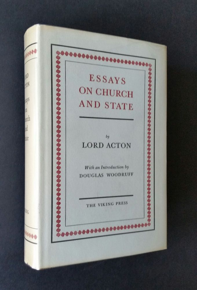 Essays on Church and State; Edited and Introduced by Douglas Woodruff. Lord Acton.