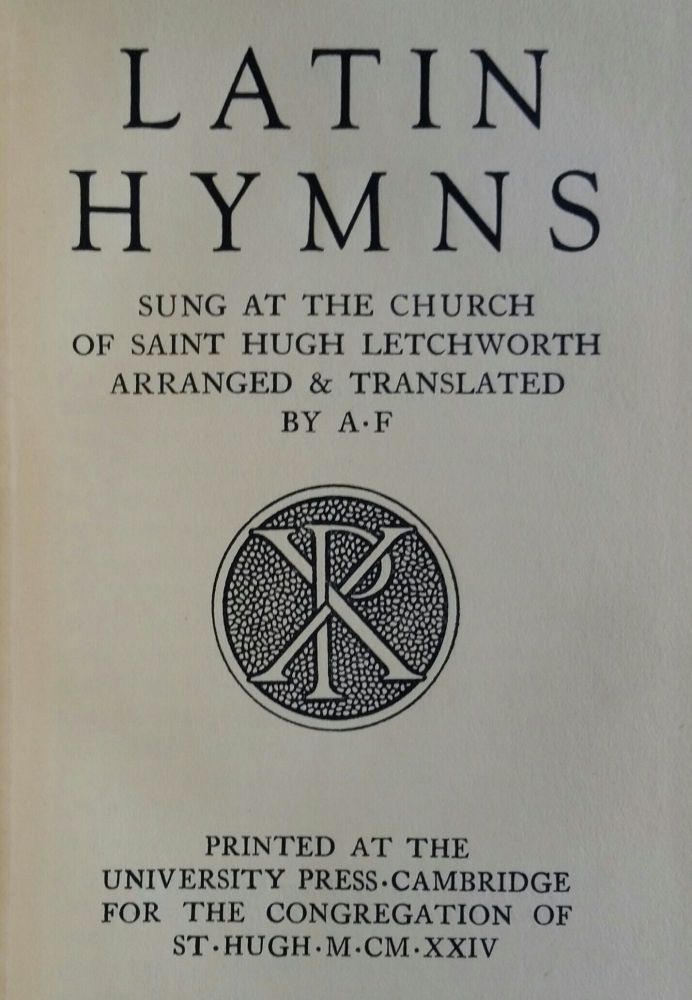 Latin Hymns; Sung at the Church of Saint Hugh Letchworth. Adrian Fortescue.