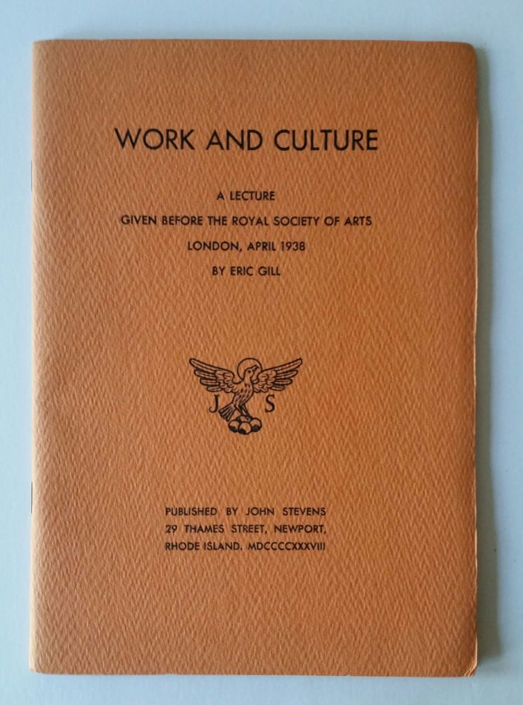 Work and Culture; A Lecture Given Before the Royal Society of Arts. Eric Gill.