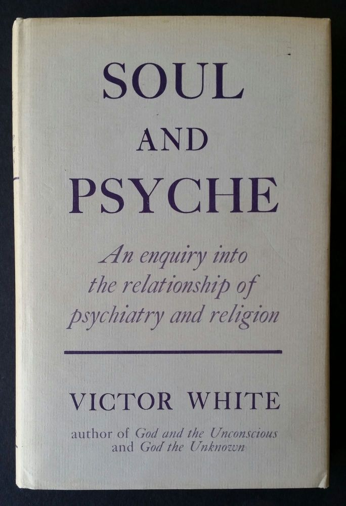 Soul and Psyche; An Enquiry into the Relationship of Psychotherapy and Religion. Victor White.