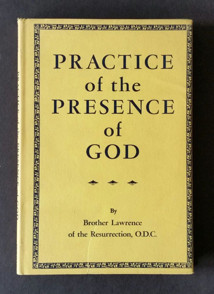 The Practice of the Presence of God. Brother Lawrence of the Resurrection.