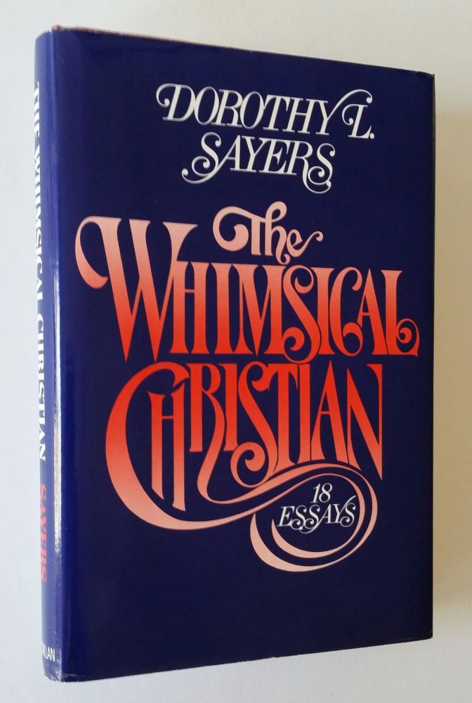 The Whimsical Christian; 18 Essays. Dorothy Sayers.