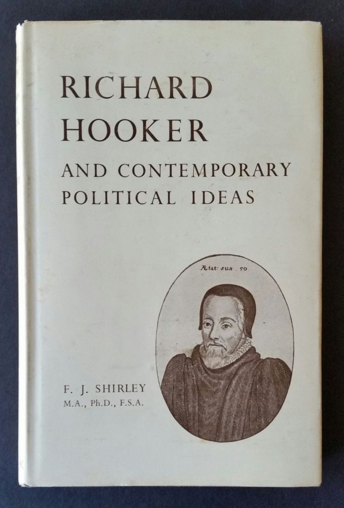 Richard Hooker and Contemporary Political Ideas. F J. Shirley.