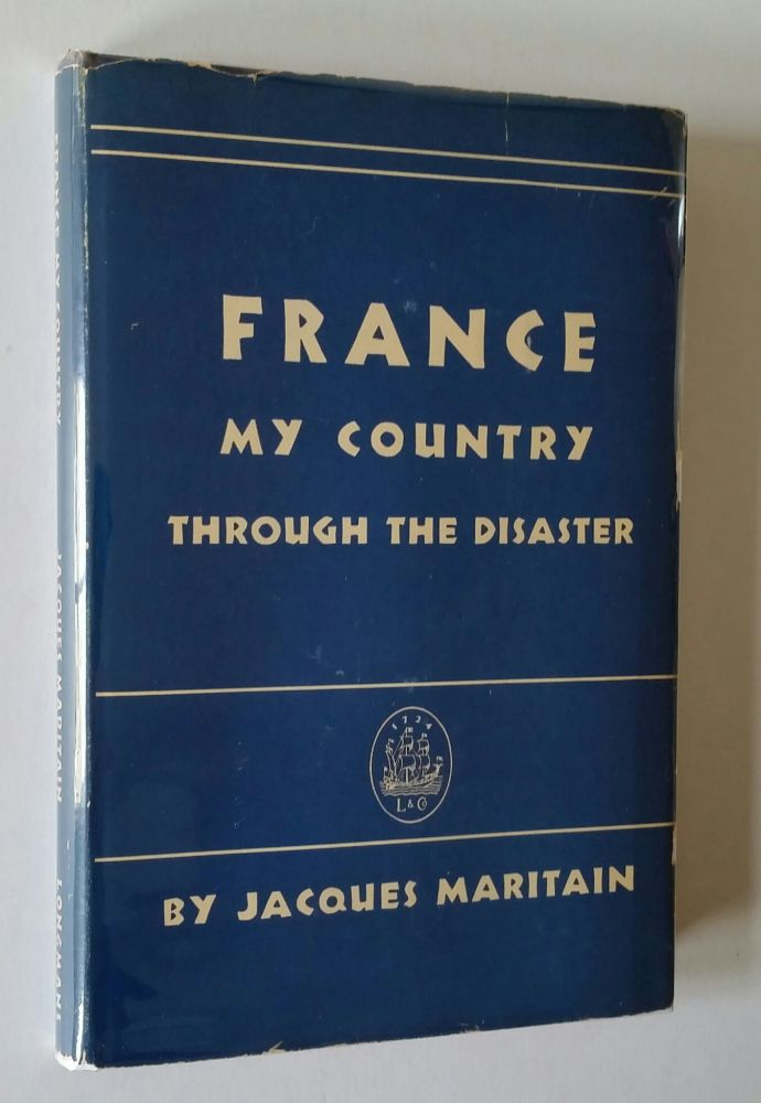 France My Country; Through the Disaster. Jacques Maritain.