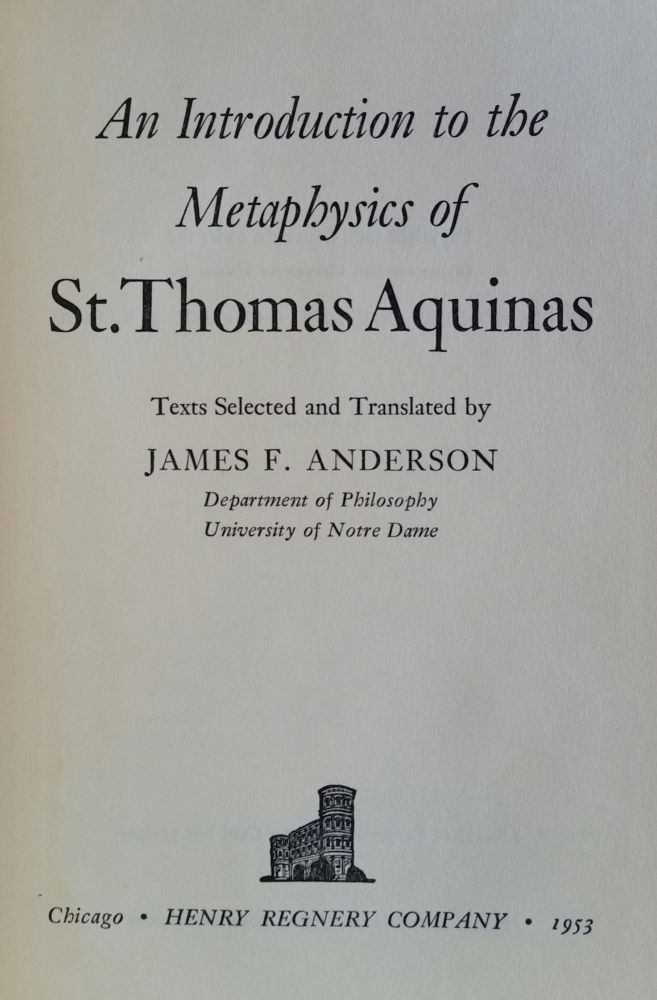 An Introduction to the Metaphysics of St. Thomas. James F. Anderson.