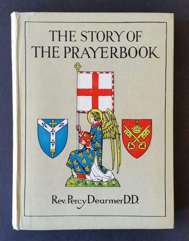 The Story of the Prayer Book; In the Old and New World and Throughout the Anglican Church. Percy Dearmer.