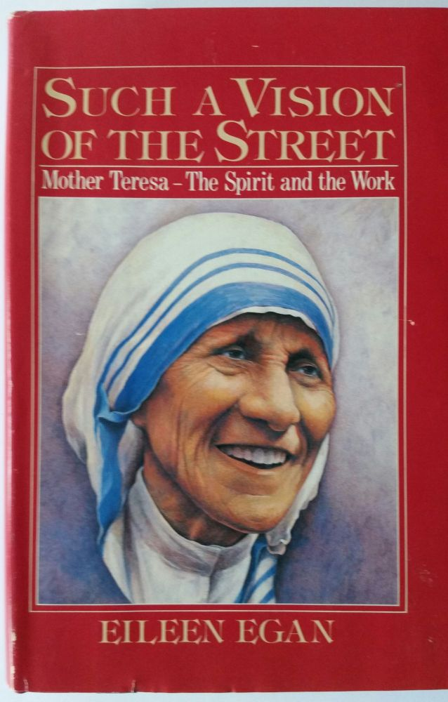 Such a Vision of the Street; Mother Teresa - The Spirit and the Work. Eileen Egan.