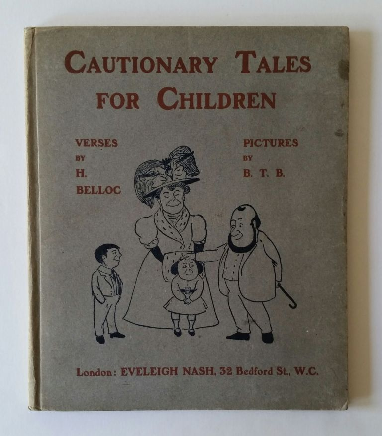 Cautionary Tales for Children; Designed for the Admonition of Children between the ages of eight and fourteen years. Hilaire Belloc, Ian B. T. G. Blackwood.