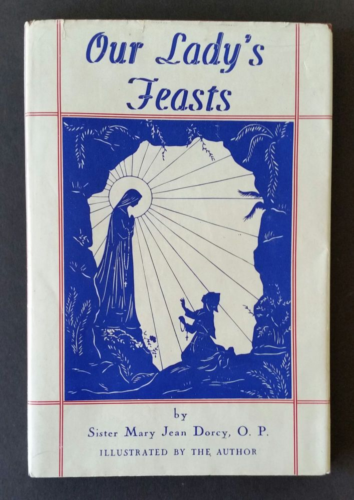 Our Lady's Feasts; Considerations on the feasts of the Queen of Heaven. Mary Jean Dorcy.