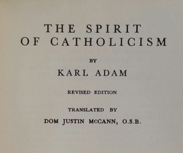 The Spirit of Catholicism. Karl Adam.