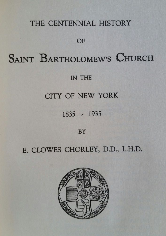 The Centennial History of Saint Bartholomew's Church; In the City of New York 1835-1935. New York, E. Clowes Chorley.