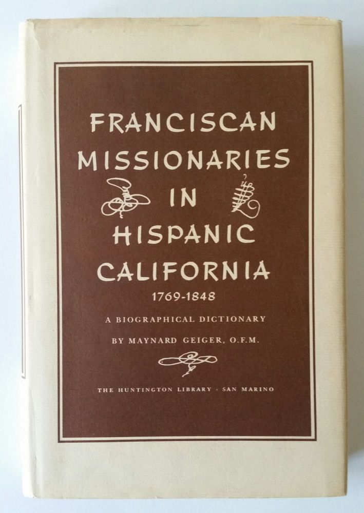 Franciscan Missionaries in Hispanic California 1769-1848; A Biographical Dictionary. Maynard Geiger.