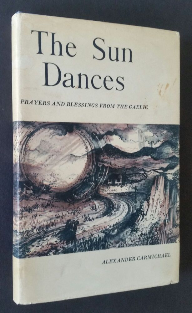 The Sun Dances; Prayers and Blessings from the Gaelic. Alexander Carmichael.