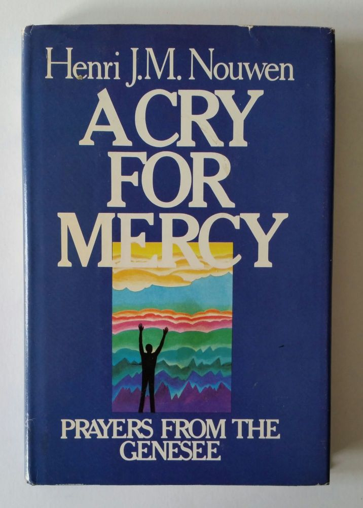 A Cry for Mercy; Prayers from the Genesee. Henri J. M. Nouwen.