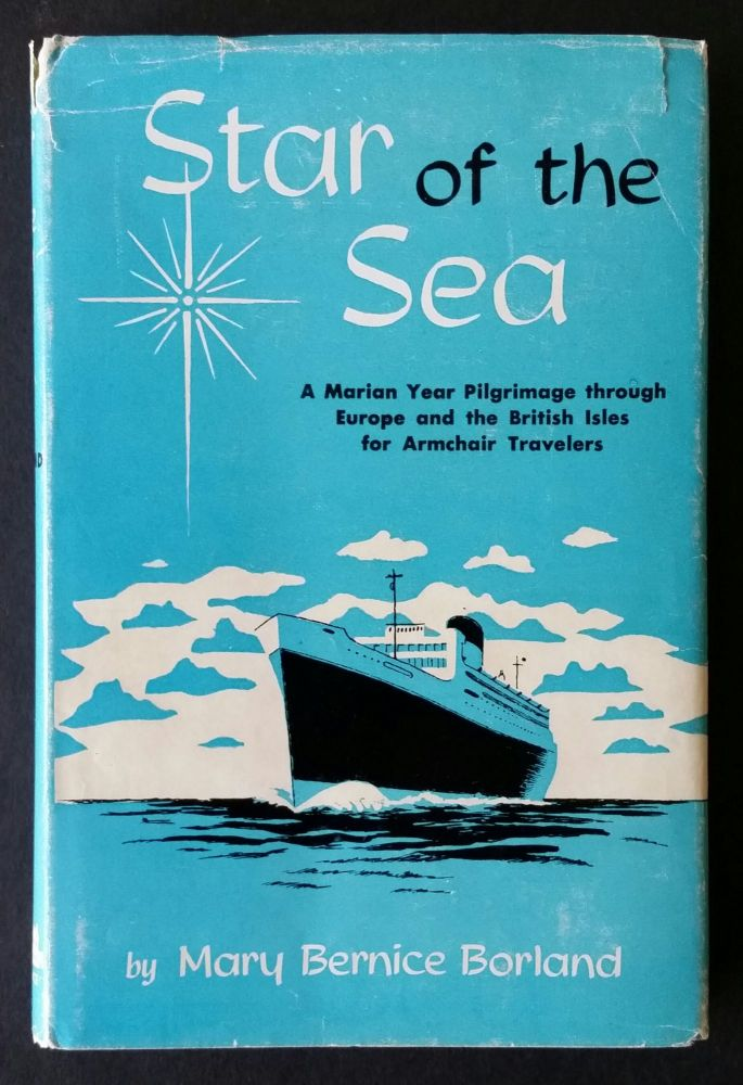 Star of the Sea; A Marian Year Pilgrimage through Europe and the British Isles for Armchair Travelers. Marian, Mary Bernice Borland.