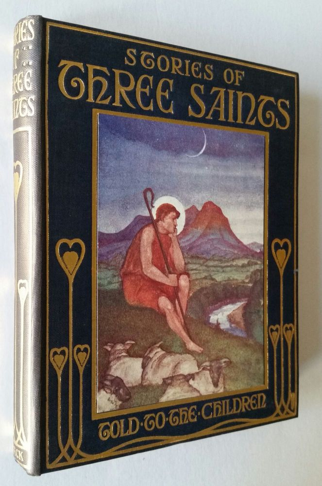 Stories of Three Saints Told to the Children by Mary Macgregor; With Pictures by Mrs. P.A. Traquair. P A. Traquair, Mary Macgregor.