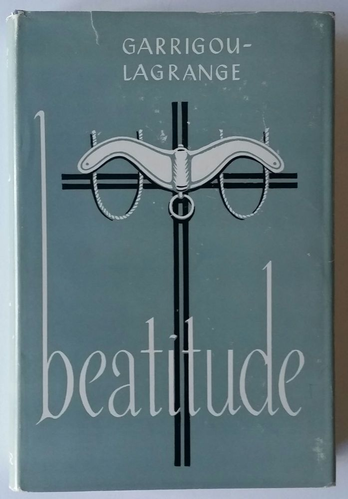 Beatitude; A Commentary of St. Thomas' Theological Summa. Reginald Garrigou-Lagrange.