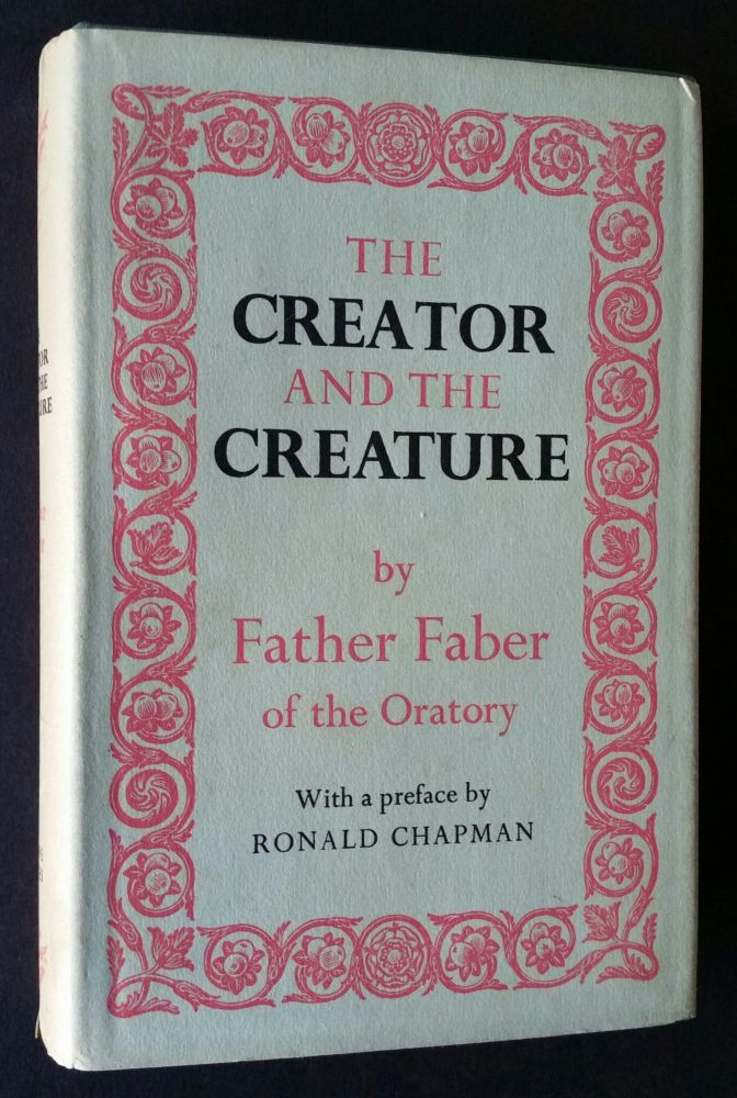 The Creator and the Creature; Or, The Wonders of Divine Love. Frederick William Faber.