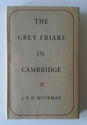 The Grey Friars in Cambridge 1225-1538; The Birkbeck Lectures 1948-9