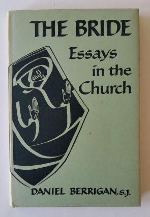 The Bride; Essays in the Church. Daniel Berrigan.