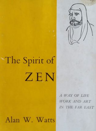 The Spirit of Zen; A Way of Life Work and Art in the Far East. Alan W. Watts