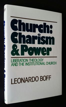 Church: Charism and Power; Liberation Theology and the Institutional Church