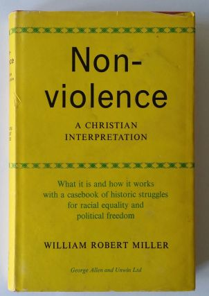 Non-Violence; A Christian Interpretation. William Robert Miller