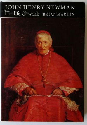 John Henry Newman; His Life and Work. Newman, Brian Martin