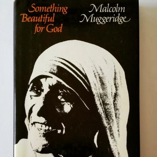 Something Beautiful for God; Mother Teresa of Calcutta. Malcolm Muggeridge