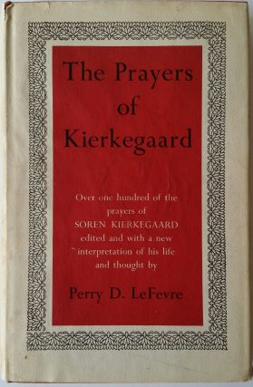 The Prayers of Kierkegaard; Edited and with a New Interpretation of His Life and Thought. Perry...