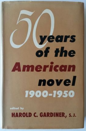 Fifty Years of the American Novel; A Christian Appraisal. Harold C. Gardiner