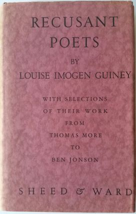 Recusant Poets; Saint Thomas More to Ben Johnson. Louise Imogen Guiney