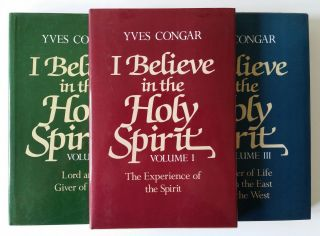 I Believe in the Holy Spirit; The Experience of the Spirit, Lord and Giver of Life, The River of Life Flows in the East and in the West. Yves Congar.