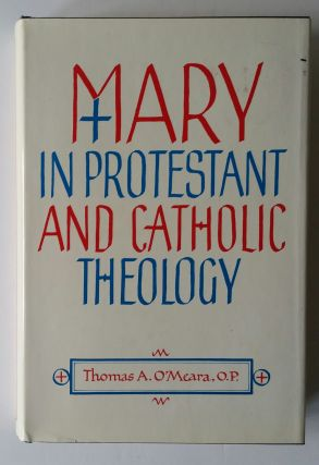 Mary in Protestant and Catholic Theology. Thomas A. O'Meara