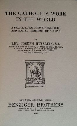 The Catholic's Work in the World; A Practical Solution of Religious and Social Problems To-Day