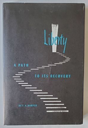 Liberty; A Path to its Recovery. F. A. Harper