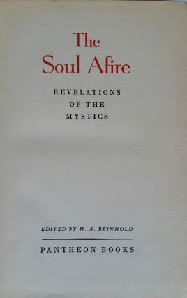 The Soul Afire; Revelations of the Mystics. H. A. Reinhold