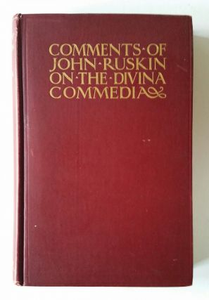 Comments of John Ruskin on the Divina Commedia; With an Introduction by Charles Eliot Norton. John Ruskin, George P. Huntington.