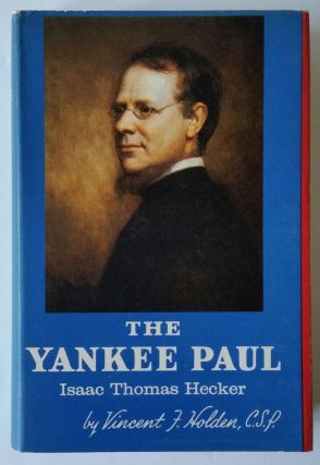 The Yankee Paul; Isaac Thomas Hecker. Vincent F. Holden