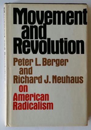 Movement and Revolution; On American Radicalism. Peter J. Berger, Richard John Neuhaus